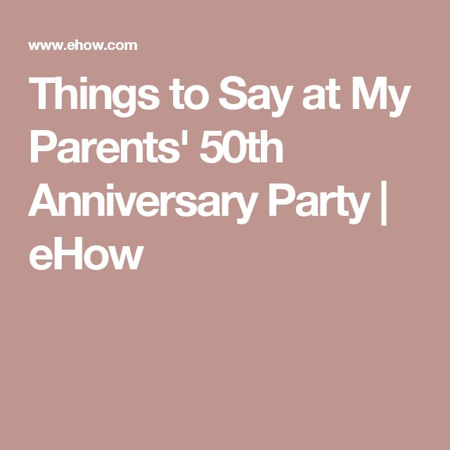 Things To Say At My Parents 50th Anniversary Party