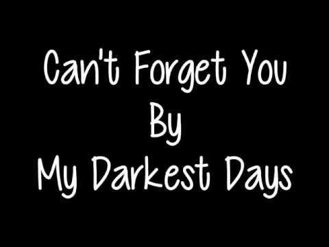 Can't Forget You - My Darkest Days (Lyrics)  ..i'd love to find their original version, it's even better!
