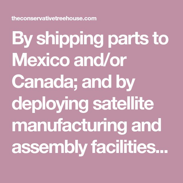 By shipping parts to Mexico and/or Canada; and by deploying satellite manufacturing and assembly facilities in Canada and/or Mexico; China, Asia and to a lesser extent EU corporations exploited a loophole.  Through a process of building, assembling or manufacturing their products in Mexico/Canada those foreign corporations can skirt U.S. trade tariffs and direct U.S. trade agreements.  The finished foreign products entered the U.S. under NAFTA rules. Why deal with the U.S. when you can just…