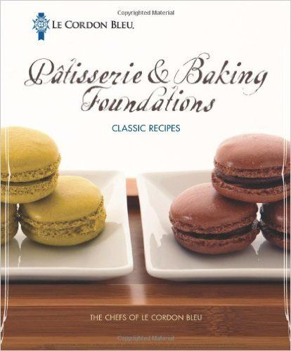 Le Cordon Bleu Pâtisserie and Baking Foundations Classic Recipes: The Chefs of Le Cordon Bleu: 9781439057179: Amazon.com: Books