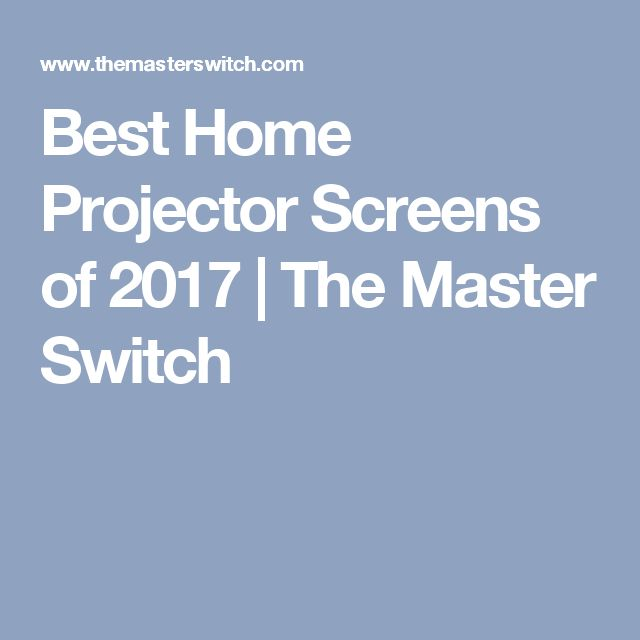 Best Home Projector Screens of 2017 | The Master Switch