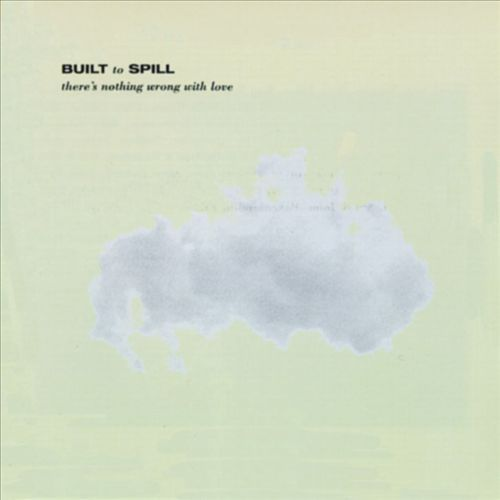 Built to Spill - There Is Nothing Wrong with Love