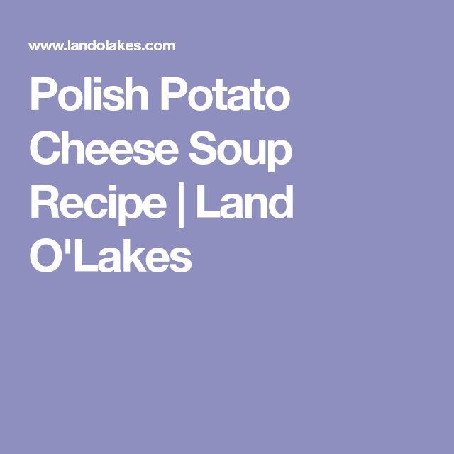 Polish Potato Cheese Soup Recipe | Land O'Lakes