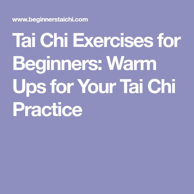 Tai Chi Exercises for Beginners: Warm Ups for Your Tai Chi Practice