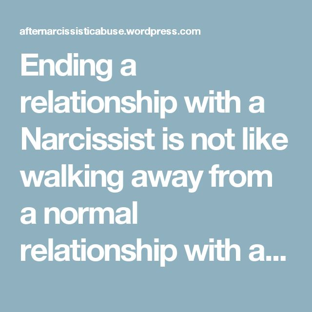 Ending a relationship with a Narcissist is not like walking away from a normal relationship with a broken heart – you are walking away with a broken SELF. The vicious cycle of this abuse is really a manipulative trap that keeps you running in circles until it completely disables your reality, erases your personality, and then it ends and your abuser destroys YOUR integrity so they can move on to start this cycle up AGAIN with some new and unsuspecting person. – After Narcissistic Abuse