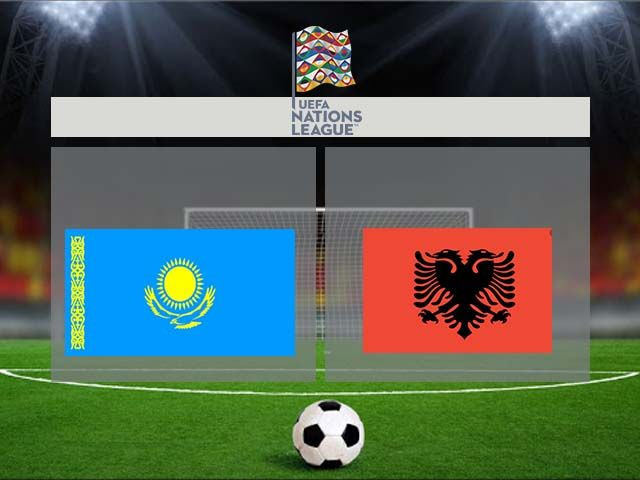 Nhận định Kazakhstan Vs Albania 20h00 Ngay 11 10 Nations League Albania Bong đa Rennes
