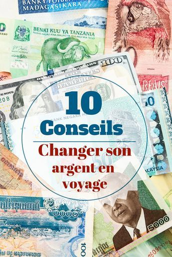 Nos conseils pour changer son argent en voyage, ne pas se faire arnaquer et économiser au passage !