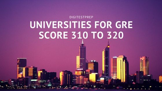 Universities for GRE score 310 to 320