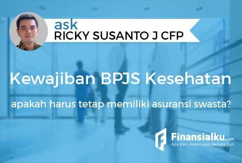 Konsultasi: Dengan Adanya Kewajiban Menggunakan BPJS Kesehatan Apakah Kita Harus Tetap Memiliki Asuransi Swasta?