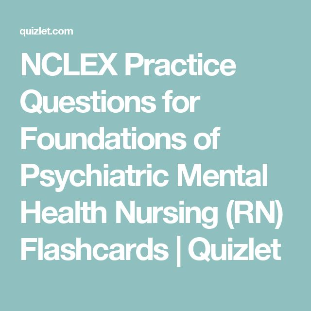 NCLEX Practice Questions for Foundations of Psychiatric Mental Health Nursing (RN) Flashcards | Quizlet