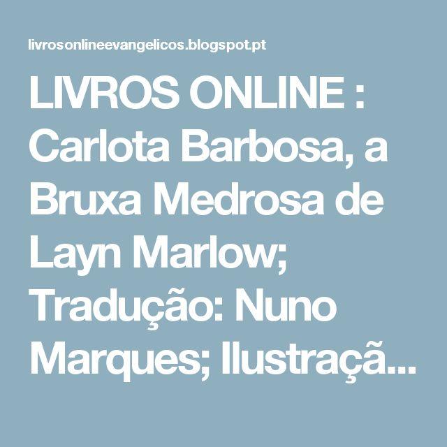 LIVROS ONLINE : Carlota Barbosa, a Bruxa Medrosa de Layn Marlow; Tradução: Nuno Marques; Ilustração: Joelle Dreidemy