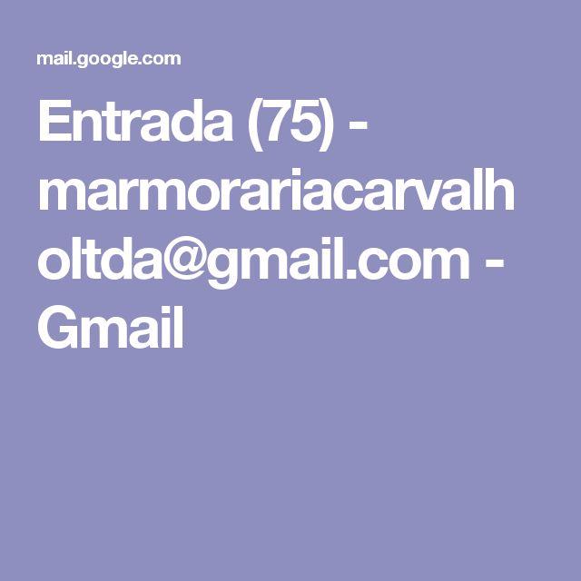 Entrada (75) - marmorariacarvalholtda@gmail.com - Gmail