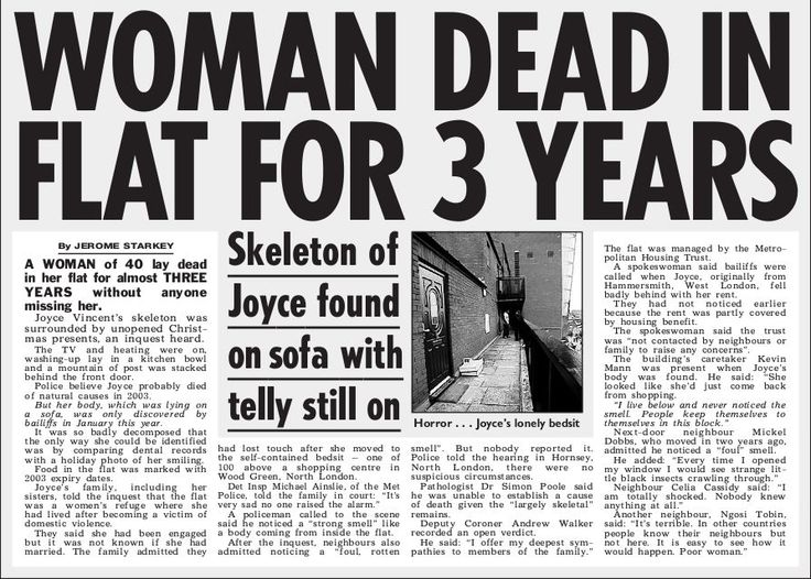 Woman Dead in Flat For 3 Years. By Jerome Starkey. A Woman of 40 lay dead in her flat for almost Three Years without anyone missing her. ...