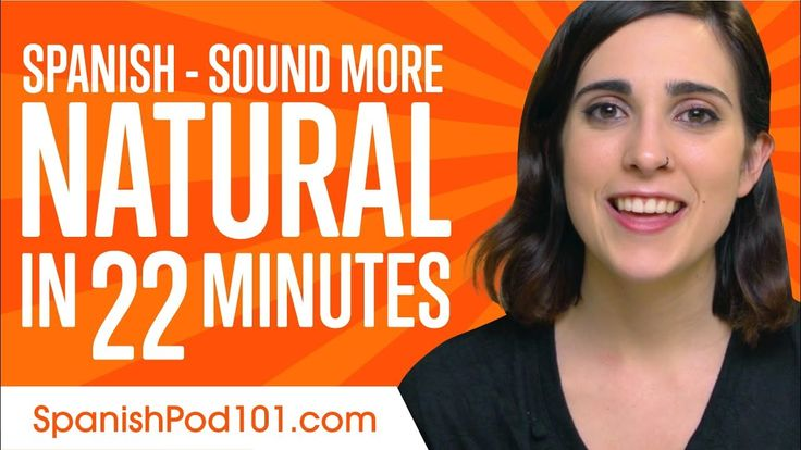 Sound More Natural in Spanish in 22 Minutes