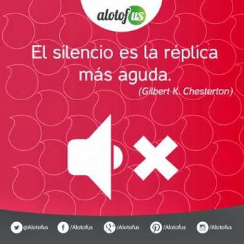 Frase del día: El silencio es la réplica más aguda. (Gilbert K. Chesterton) www.alotofus.com #Frase #Motivación #Coaching