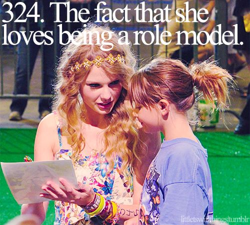 Little Taylor Swift things! ♥ The fact that she loves being a role model.