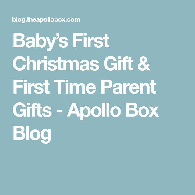 Baby's First Christmas Gift & First Time Parent Gifts - Apollo Box Blog