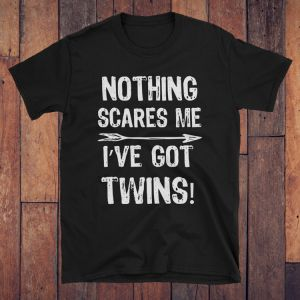 Nothing Scares Me I've Got Twins Funny Tees – Scrappin' Twins