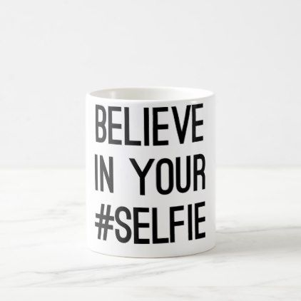 Believe in your #selfie bestseller slogan quote coffee mug - college dorm gifts student students accessories freshmen