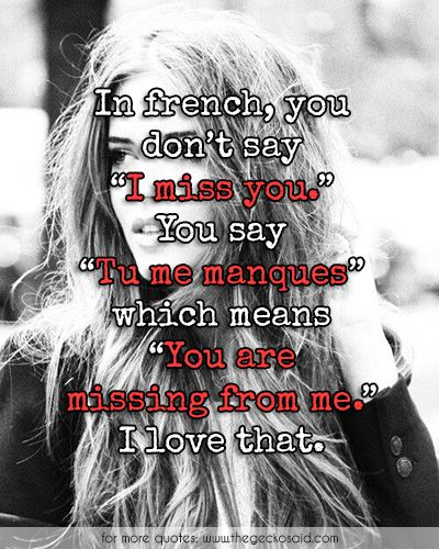 """In french, you don't say """"I miss you."""" You say"""" Tu me manques"""" which means """"You are missing from me."""" I love that.  #french #love #manques #means #miss #missing #quotes #you"""