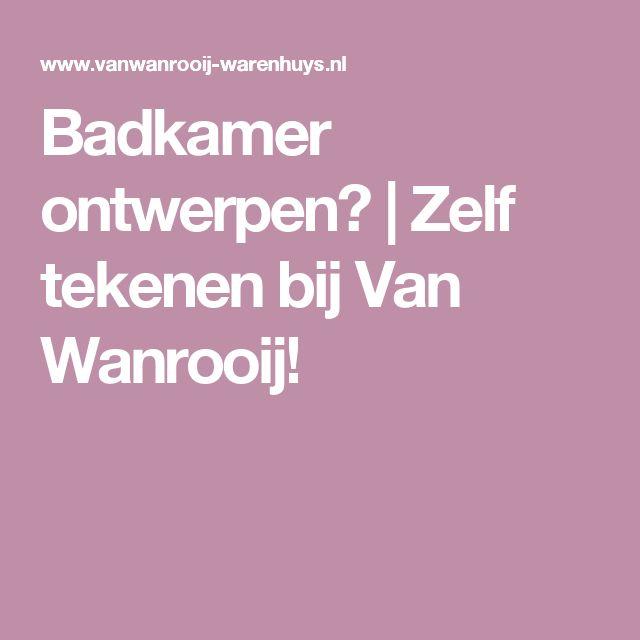 Badkamer ontwerpen? | Zelf tekenen bij Van Wanrooij!