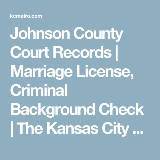 Johnson County Court Records | Marriage License, Criminal Background Check | The Kansas City Business Directory