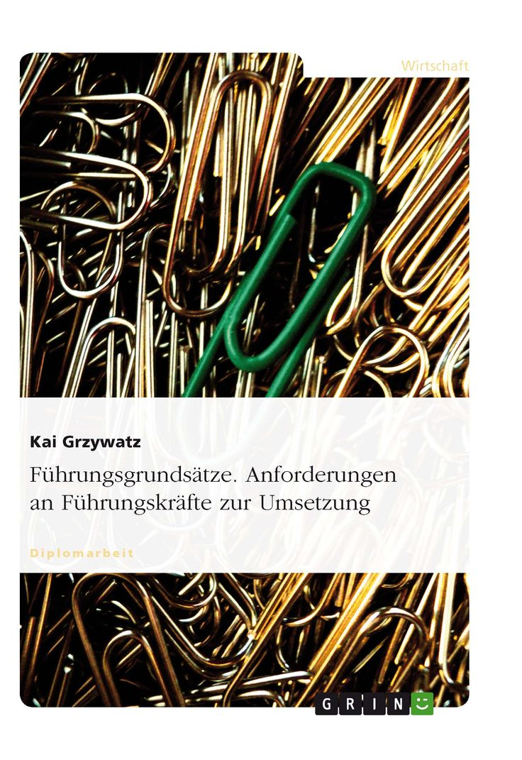 Führungsgrundsätze. Anforderungen an Führungskräfte zur Umsetzung. GRIN: http://grin.to/Z9D2L Amazon: http://grin.to/C5w4a