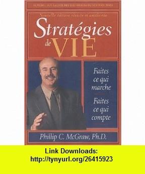 strat�gies de vie ; faites ce qui marche, faites ce qui compte (�dition 2004) (9782895650119) Phillip Mcgraw , ISBN-10: 289565011X  , ISBN-13: 978-2895650119 ,  , tutorials , pdf , ebook , torrent , downloads , rapidshare , filesonic , hotfile , megaupload , fileserve