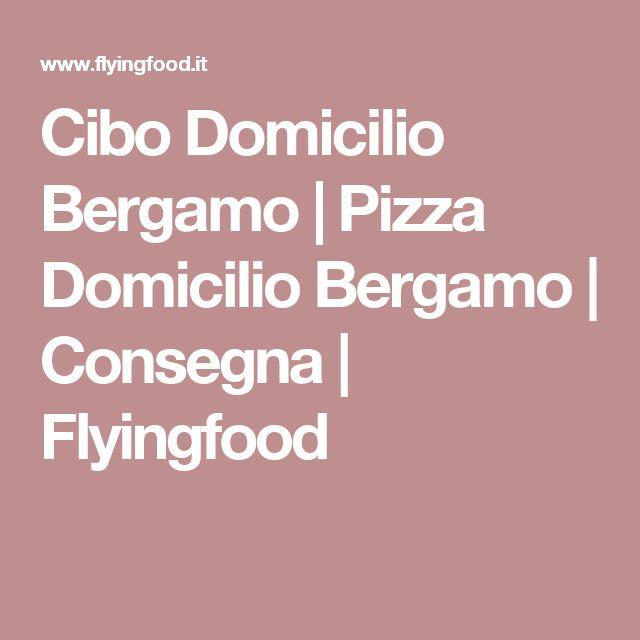 Cibo Domicilio Bergamo | Pizza Domicilio Bergamo | Consegna | Flyingfood