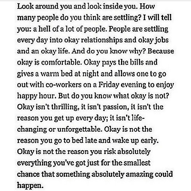 okay is not the reason you risk absolutely everything you've got just for the smallest chance that something absolutely amazing could happen.