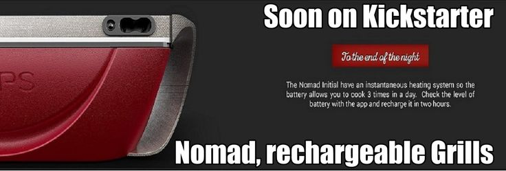The #1 RECHARGEABLE GRILLS Next campaign to come on Kickstarter for Nomad, rechargeable grills with battery. You will cook everywhere, ecofriendly, no more flames or gas ! No more carbon footprint !
