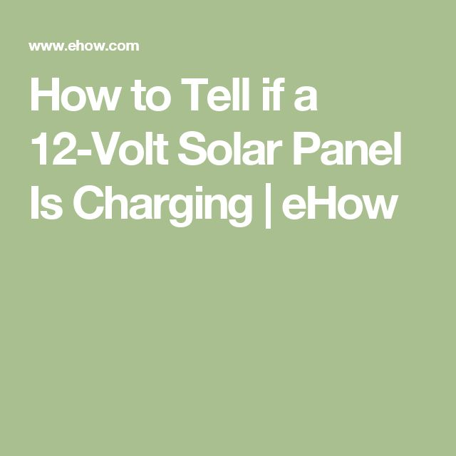 How to Tell if a 12-Volt Solar Panel Is Charging | eHow