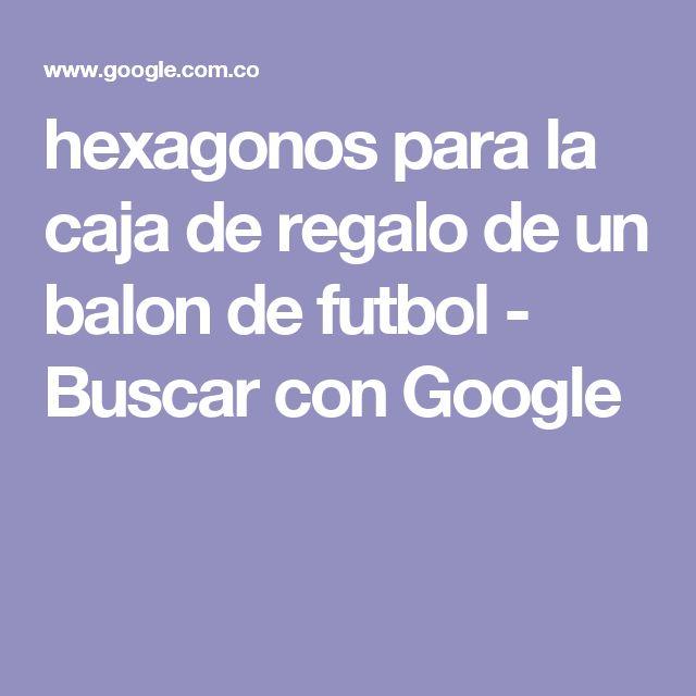 hexagonos para la caja de regalo de un balon de futbol - Buscar con Google