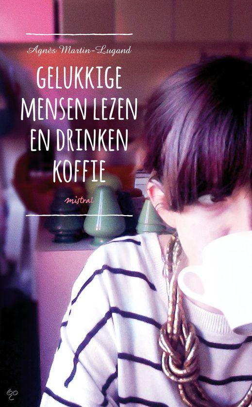 Agnès Martin-Lugand - Gelukkige mensen lezen en drinken koffie. Niet mijn typische piece of cake, maar toch een mooi verteld verhaal over het intense rouwproces van een jonge moeder over haar man en kin.