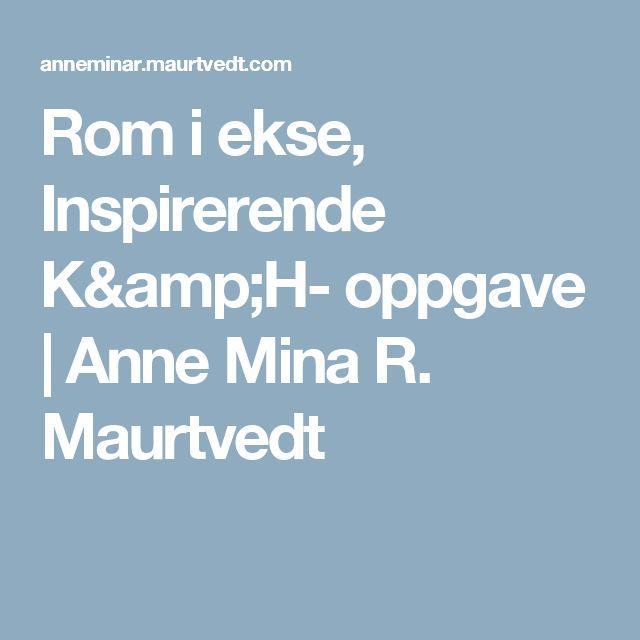 Rom i ekse, Inspirerende K&H- oppgave | Anne Mina R. Maurtvedt