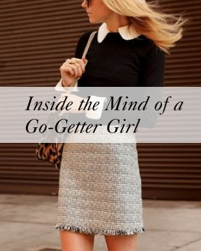 """She's such a go-getter."" Be completely honest. How many times have you heard this before? You're probably a go-getter girl."