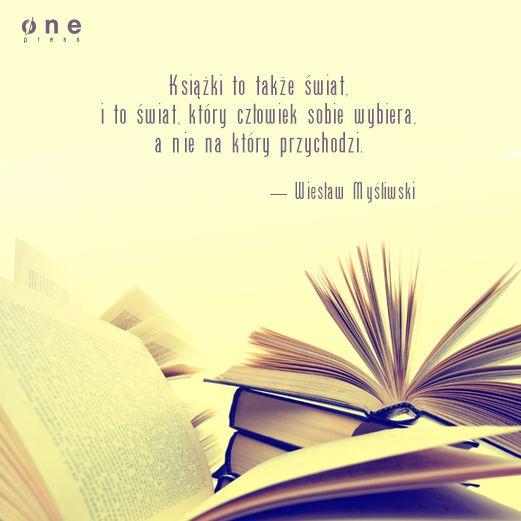 """""""Książki to także świat, i to świat, który człowiek sobie wybiera, a nie na który przychodzi""""."""