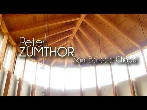 Peter ZUMTHOR - Saint Benedict Chapel - YouTube
