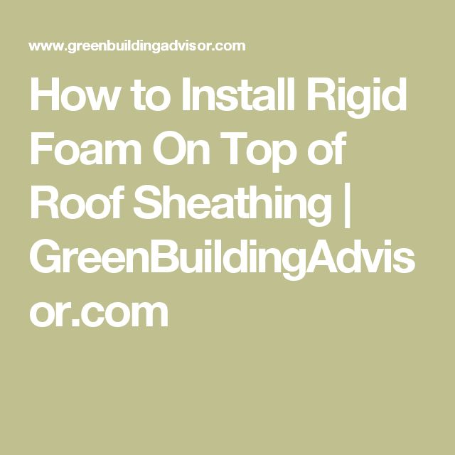 How to Install Rigid Foam On Top of Roof Sheathing | GreenBuildingAdvisor.com