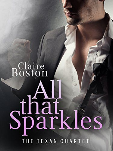 All that Sparkles: The Texan Quartet by [Boston, Claire]