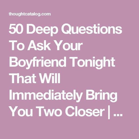 Good Questions To Ask A Guy That Will Bring You Closer Together