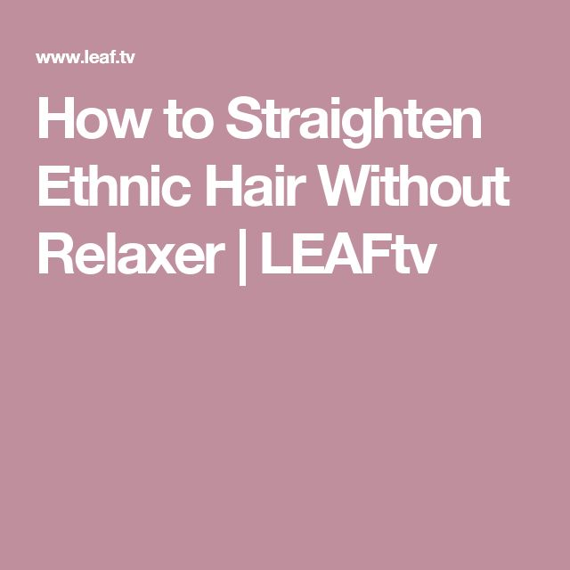 How to Straighten Ethnic Hair Without Relaxer | LEAFtv