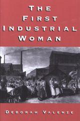 The First Industrial Woman ~ Valenze, Deborah M. ~ Oxford University Press ~ 1995