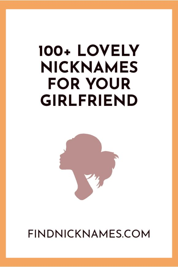 100+ Lovely Nicknames For Your Girlfriend (With Meanings