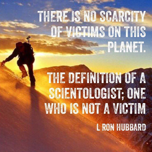 Tired of being a victim; of your job, of your family, of money, of fear, of greed. The world is full of people who are controlled by forces they perceive as beyond them, above them, more powerful. In Scientology we reverse that flow. We put you, literally, at cause over your life. When you see a Scientologist, you don't see a victim. You're looking at the boss.