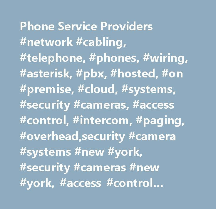 Phone Service Providers #network #cabling, #telephone, #phones, #wiring, #asterisk, #pbx, #hosted, #on #premise, #cloud, #systems, #security #cameras, #access #control, #intercom, #paging, #overhead,security #camera #systems #new #york, #security #cameras #new #york, #access #control #systems #new #york, #card #access #control #systems #new #york, #intercom #systems #new #york, #apartment #building #intercom #systems #new #york, #nursing #home #paging #systems #new #york, #hospital #paging…