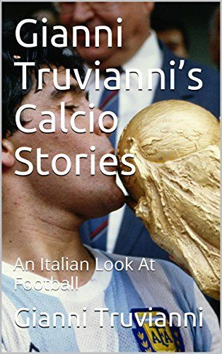 Gianni Truvianni's Calcio Stories: An Italian Look At Football (Gianni Truvianni's Great Moments In Football Book 2) by Gianni Truvianni http://www.amazon.com/dp/B00ECD0TTI/ref=cm_sw_r_pi_dp_9gGbxb1MFT0EJ