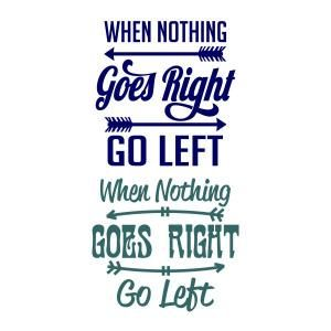 When Nothing Goes Right Go Left SVG Cuttable Design