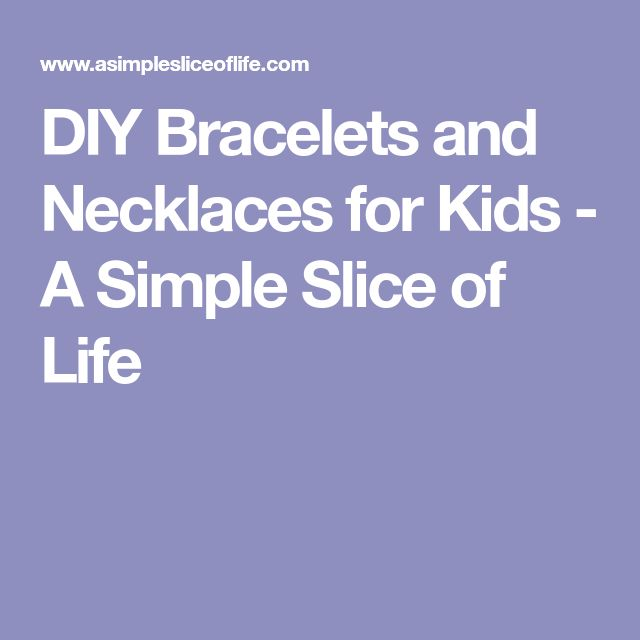 DIY Bracelets and Necklaces for Kids - A Simple Slice of Life