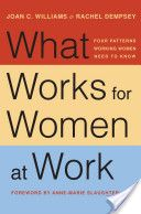 What Works for Women at Work, By Joan C. Williams and Rachel Dempsey, Call # HD6053.W477 2014